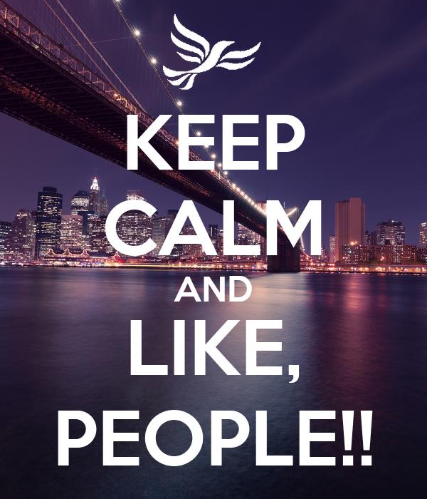 KEEP CALM AND LIKE, PEOPLE!!