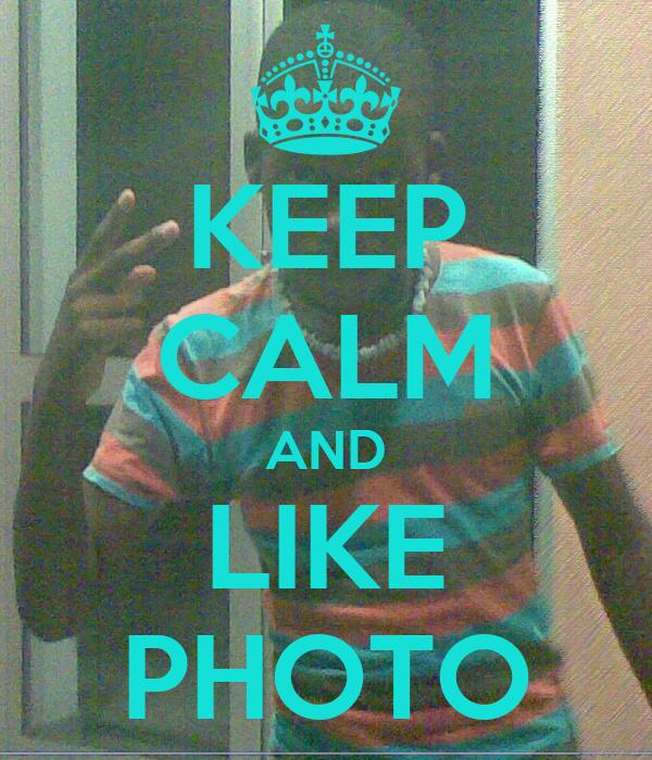 KEEP CALM AND LIKE PHOTO