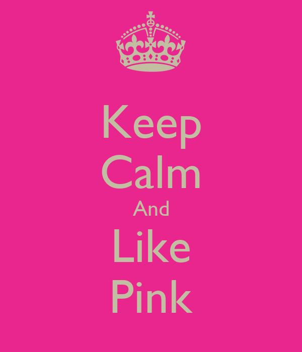 Keep Calm And Like Pink