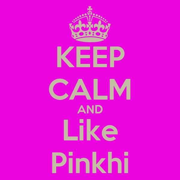 KEEP CALM AND Like Pinkhi