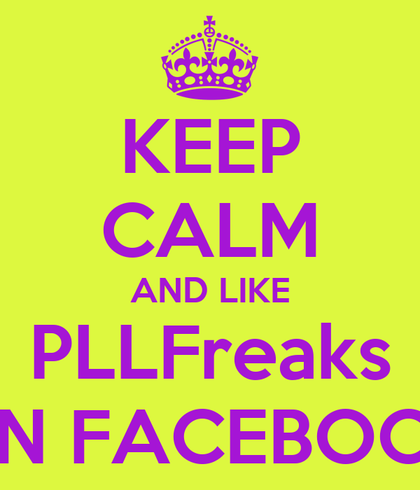 KEEP CALM AND LIKE PLLFreaks ON FACEBOOK