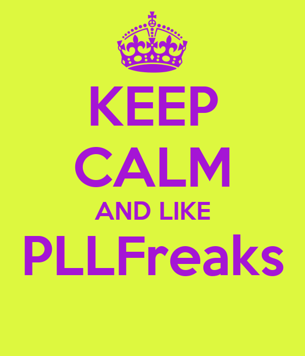 KEEP CALM AND LIKE PLLFreaks