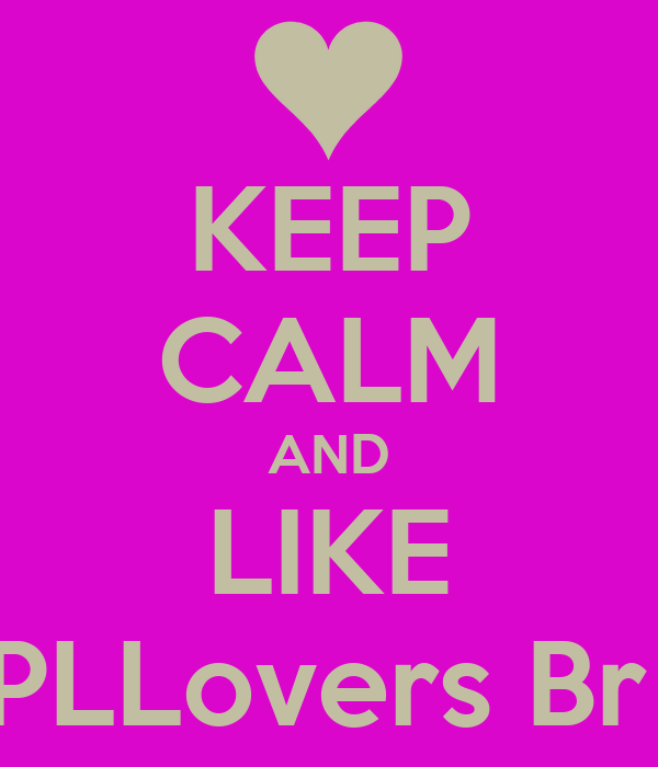 KEEP CALM AND LIKE PLLovers Br