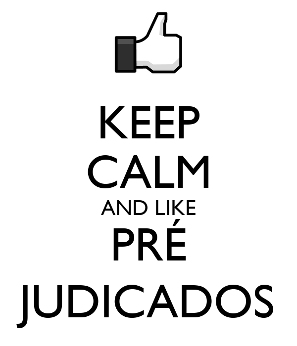 KEEP CALM AND LIKE PRÉ JUDICADOS