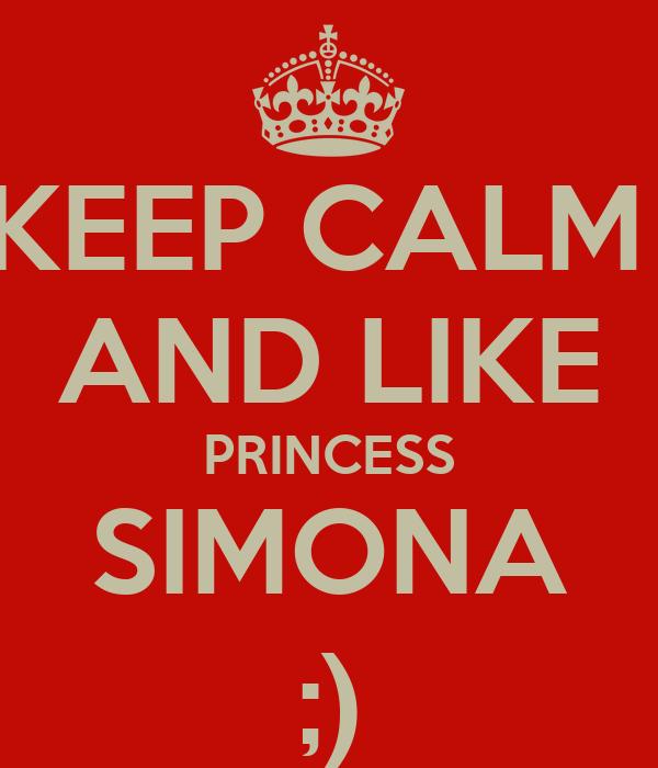 KEEP CALM  AND LIKE PRINCESS SIMONA ;)