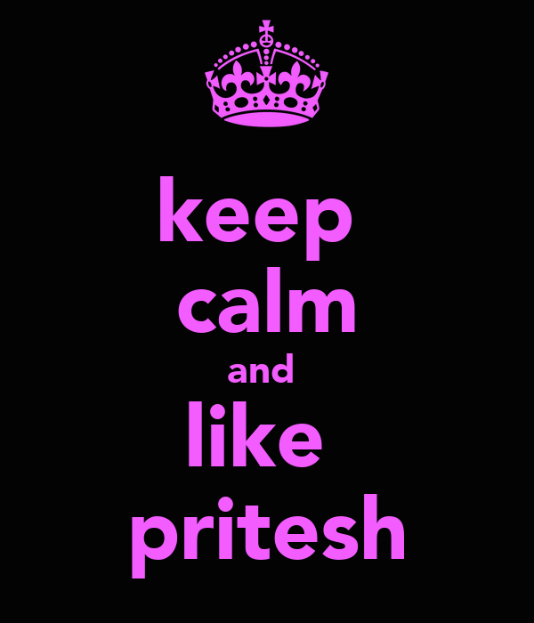 keep  calm and  like  pritesh