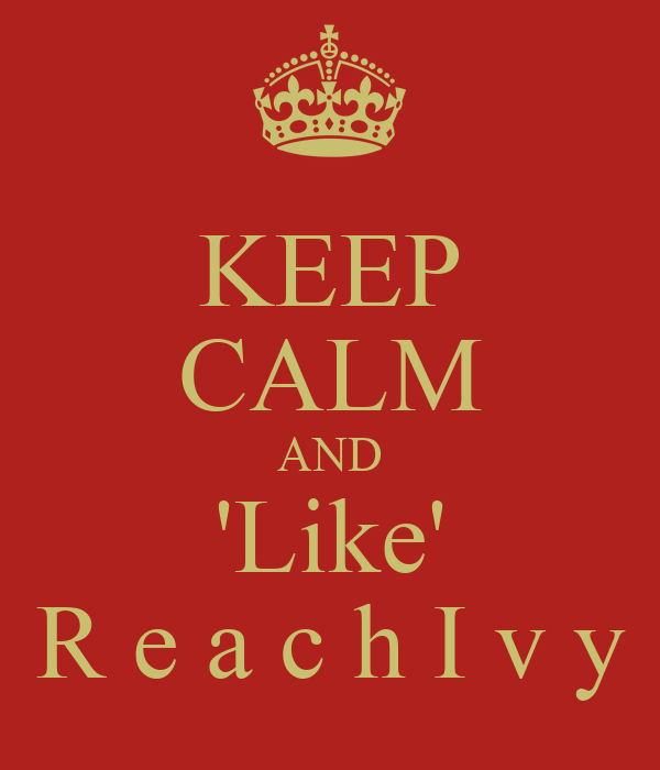 KEEP CALM AND 'Like' R e a c h I v y