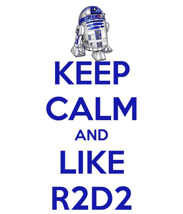 KEEP CALM AND LIKE R2D2