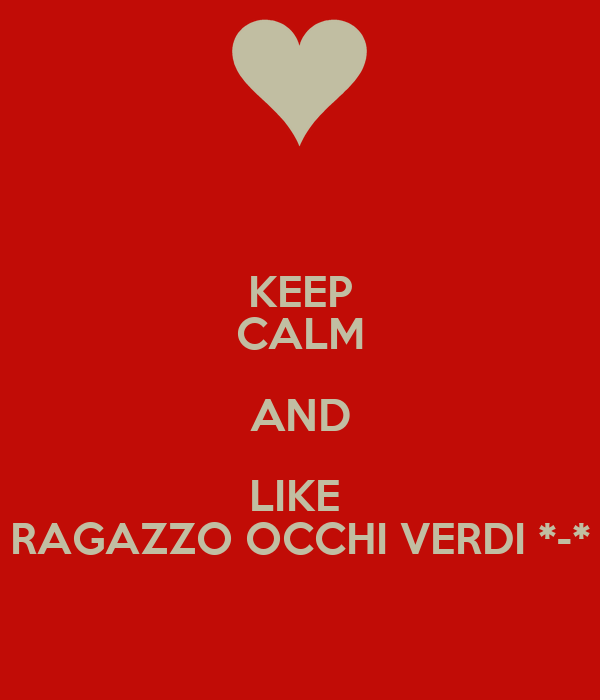 KEEP CALM AND LIKE  RAGAZZO OCCHI VERDI *-*