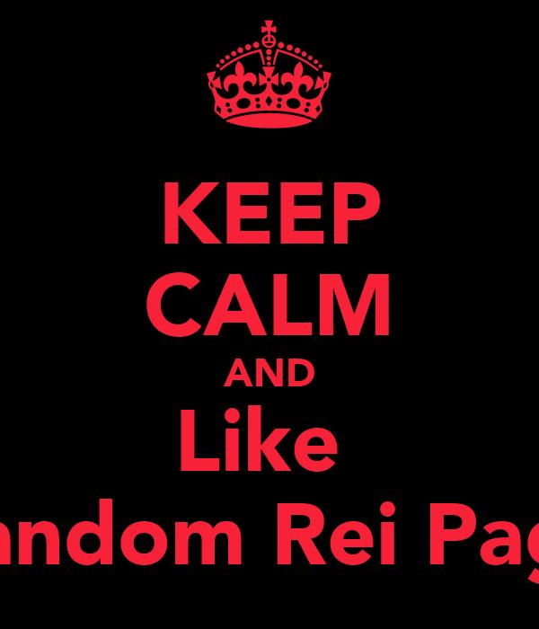 KEEP CALM AND Like  Random Rei Page
