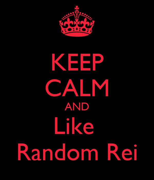 KEEP CALM AND Like  Random Rei