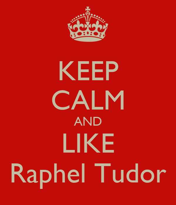 KEEP CALM AND LIKE Raphel Tudor