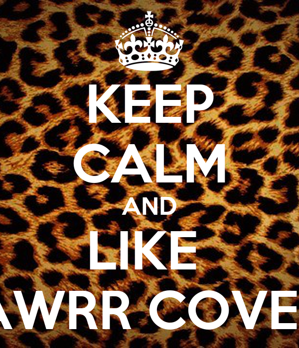 KEEP CALM AND LIKE  RAWRR COVERS