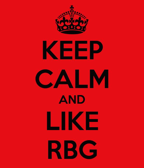 KEEP CALM AND LIKE RBG