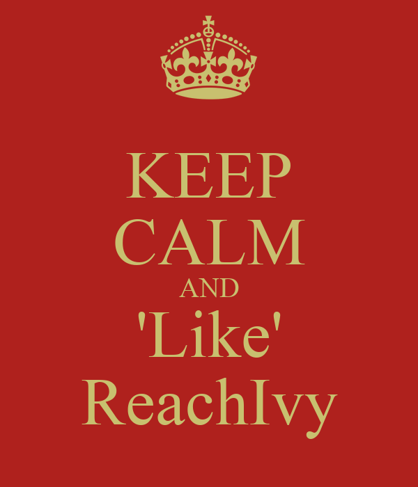 KEEP CALM AND 'Like' ReachIvy