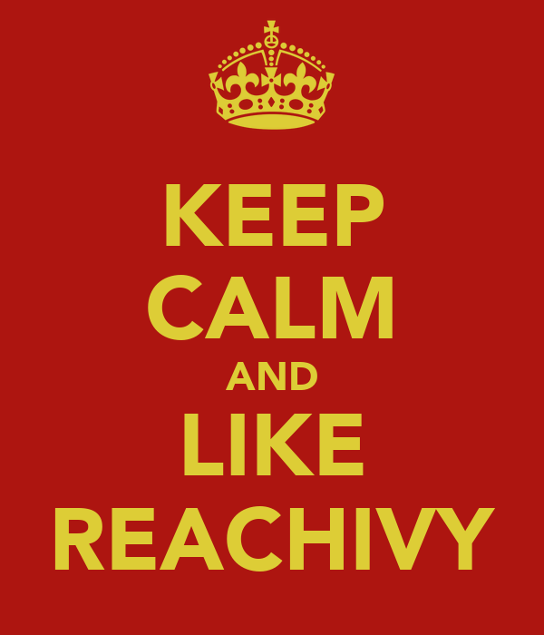 KEEP CALM AND LIKE REACHIVY