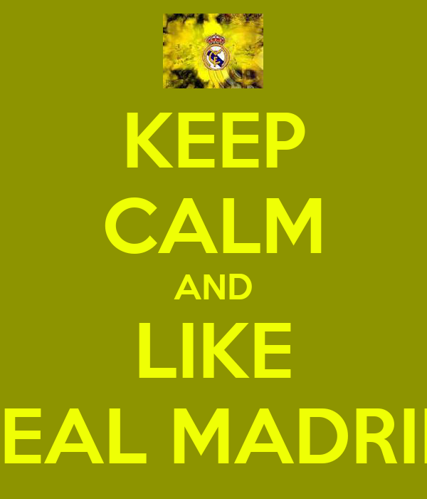 KEEP CALM AND LIKE REAL MADRID