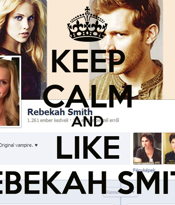 KEEP CALM AND LIKE REBEKAH SMITH