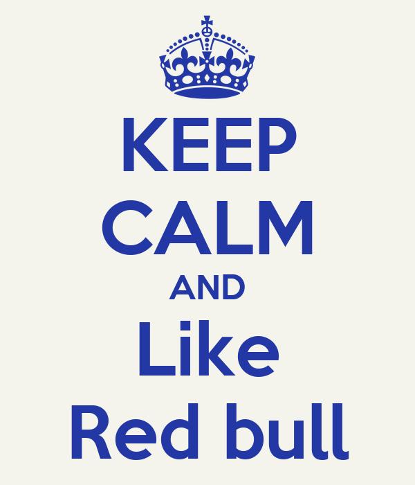 KEEP CALM AND Like Red bull