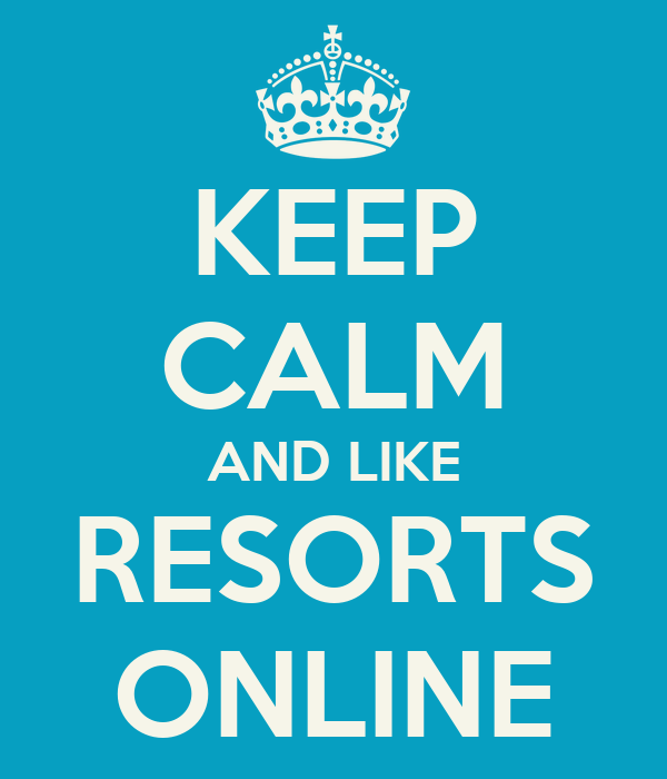 KEEP CALM AND LIKE RESORTS ONLINE