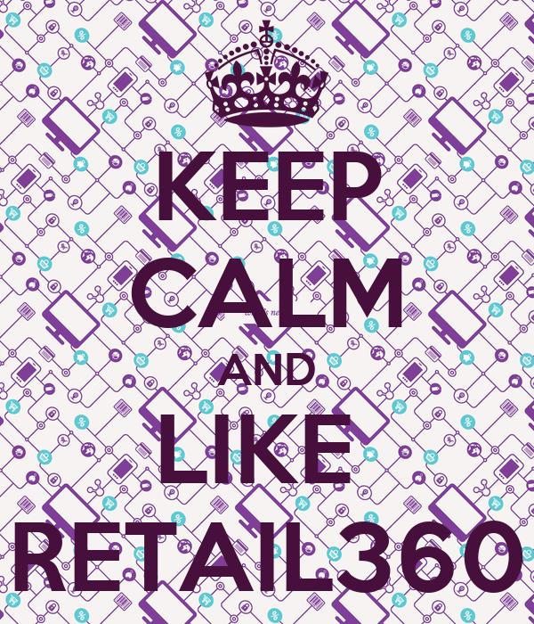 KEEP CALM AND LIKE  RETAIL360