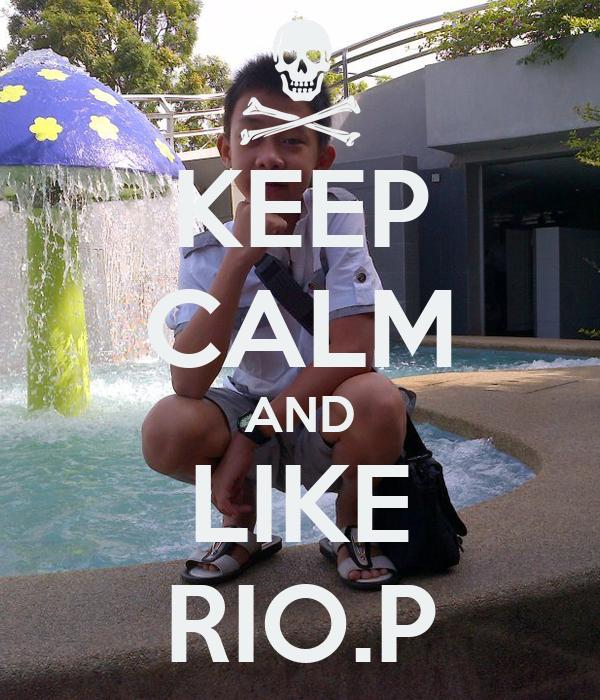 KEEP CALM AND LIKE RIO.P
