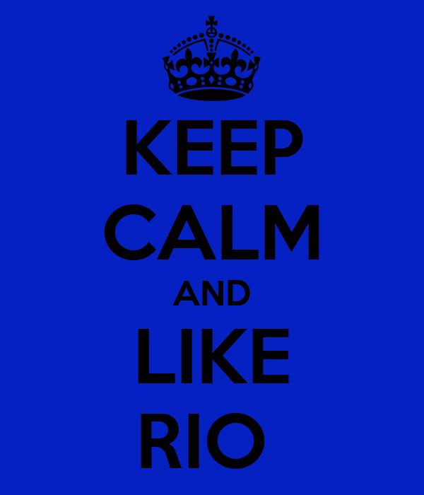 KEEP CALM AND LIKE RIO