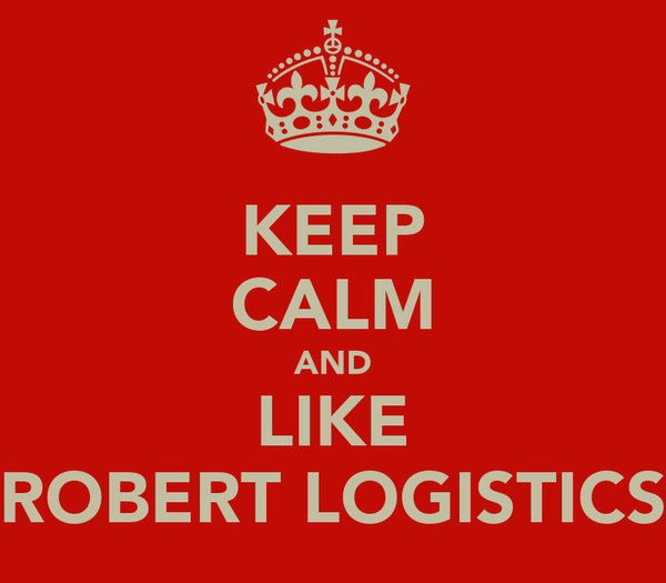 KEEP CALM AND LIKE ROBERT LOGISTICS