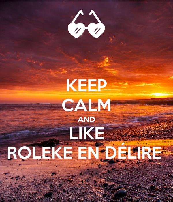 KEEP CALM AND LIKE ROLEKE EN DÉLIRE