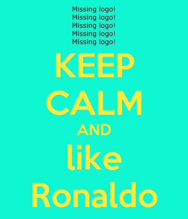 KEEP CALM AND like Ronaldo