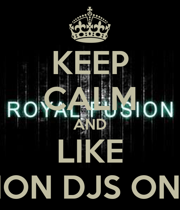 KEEP CALM AND LIKE ROYAL FUSION DJS ON FACEBOOK