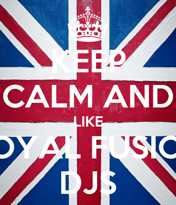 KEEP CALM AND LIKE ROYAL FUSION DJS