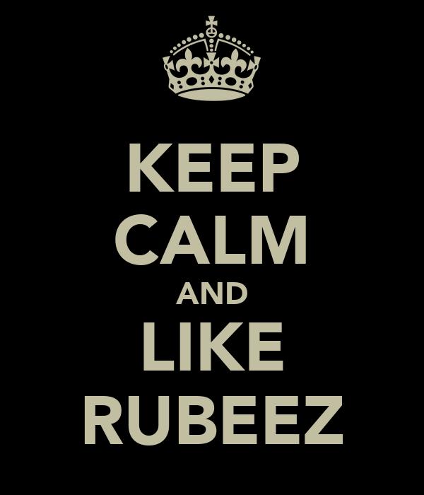 KEEP CALM AND LIKE RUBEEZ