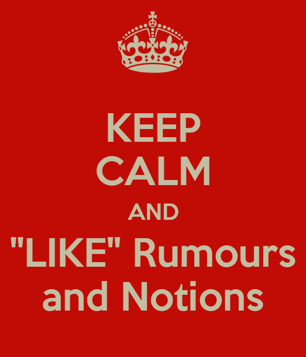 "KEEP CALM AND ""LIKE"" Rumours and Notions"
