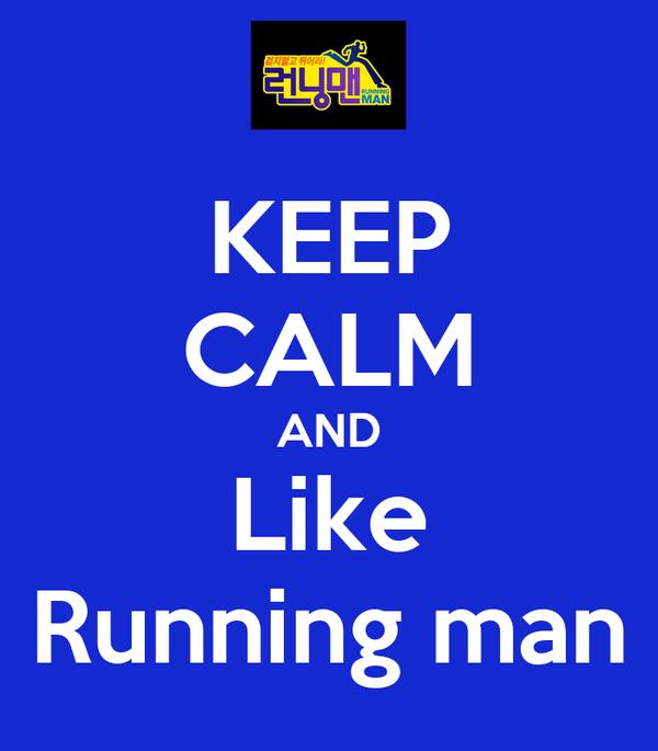 KEEP CALM AND Like Running man