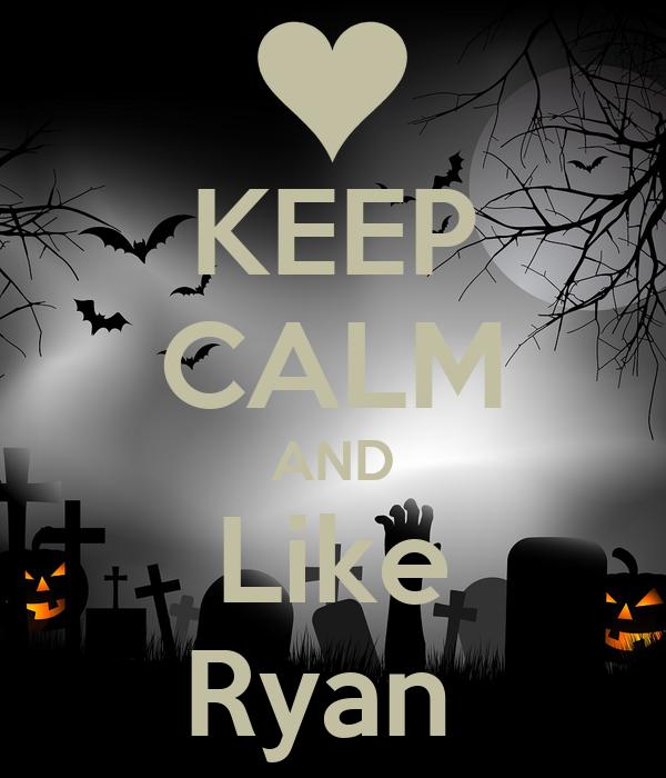 KEEP CALM AND Like Ryan