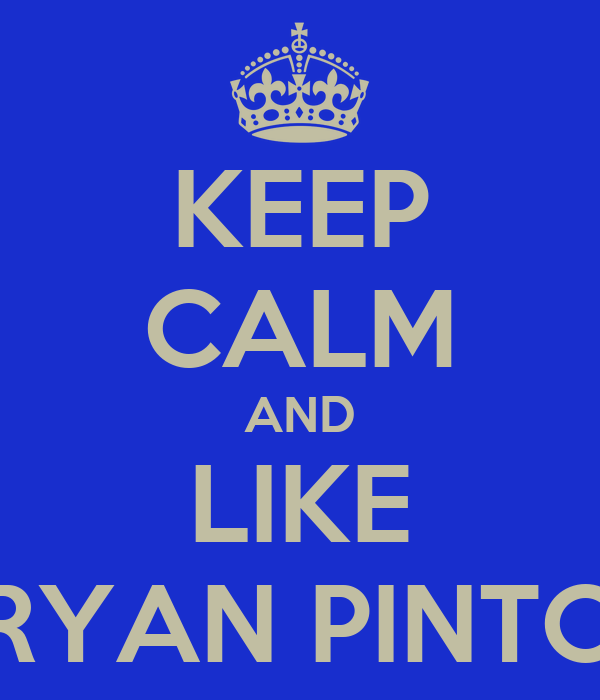 KEEP CALM AND LIKE RYAN PINTO