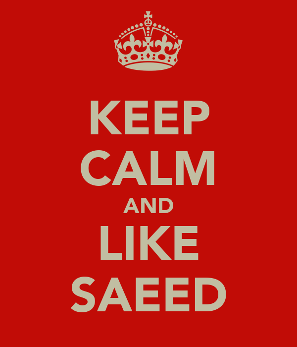 KEEP CALM AND LIKE SAEED