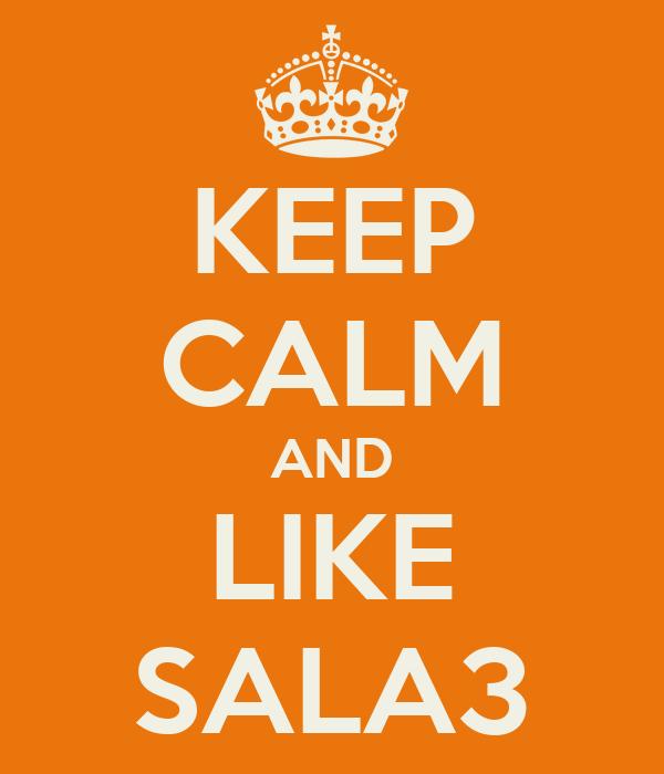 KEEP CALM AND LIKE SALA3