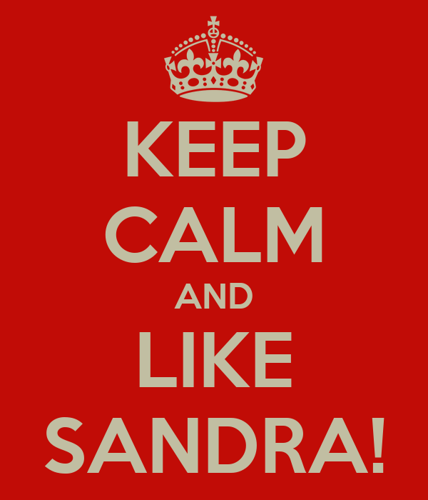 KEEP CALM AND LIKE SANDRA!