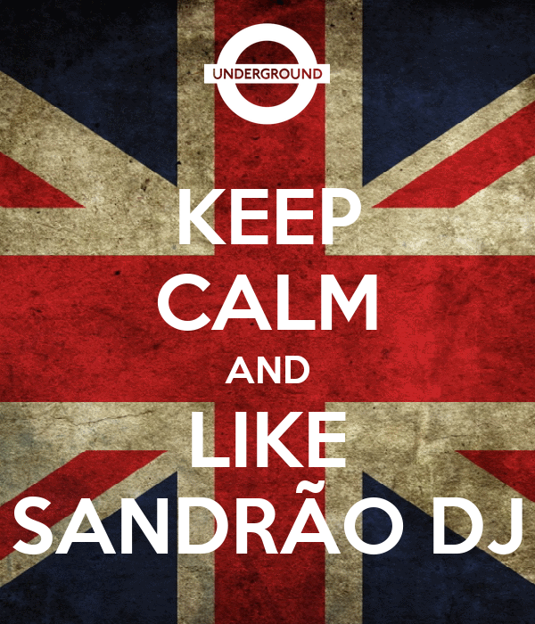 KEEP CALM AND LIKE SANDRÃO DJ