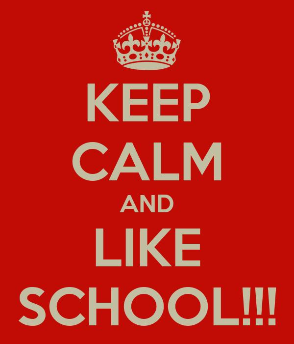 KEEP CALM AND LIKE SCHOOL!!!