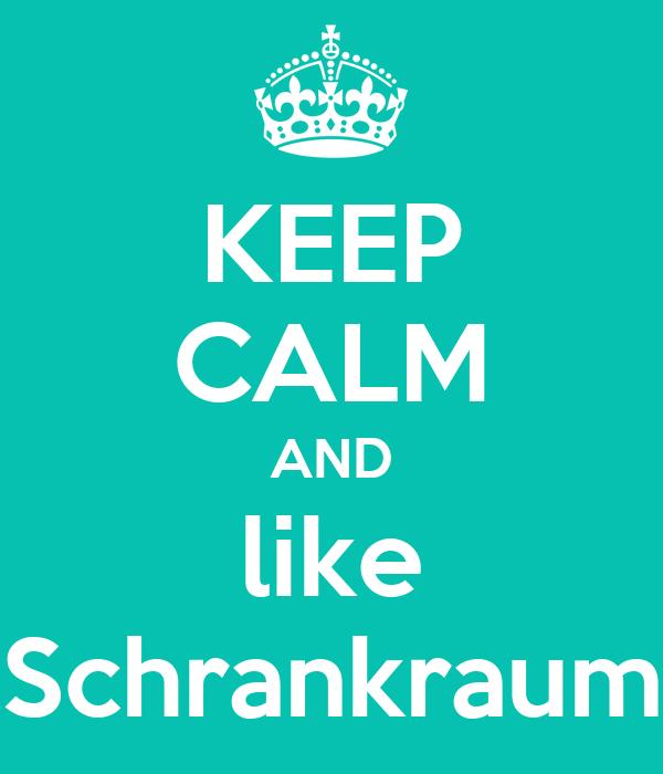 KEEP CALM AND like Schrankraum