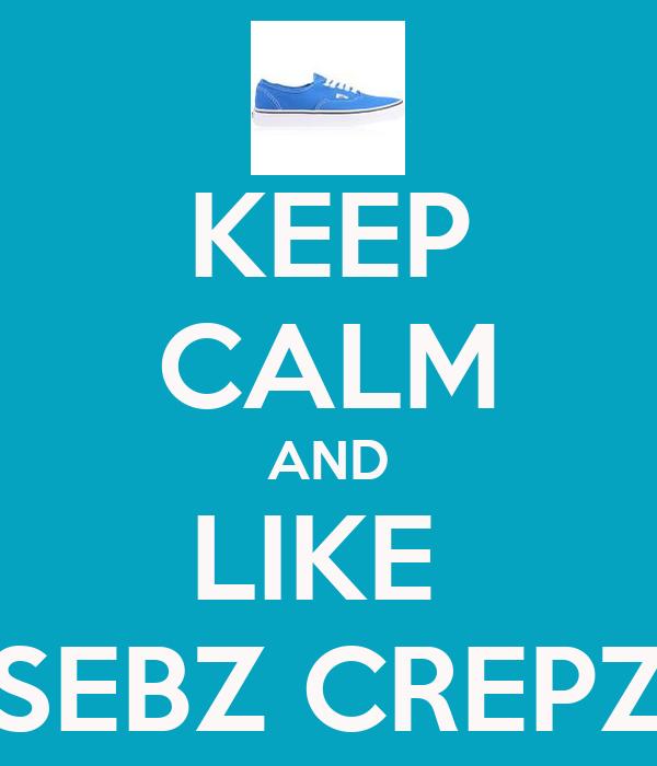 KEEP CALM AND LIKE  SEBZ CREPZ