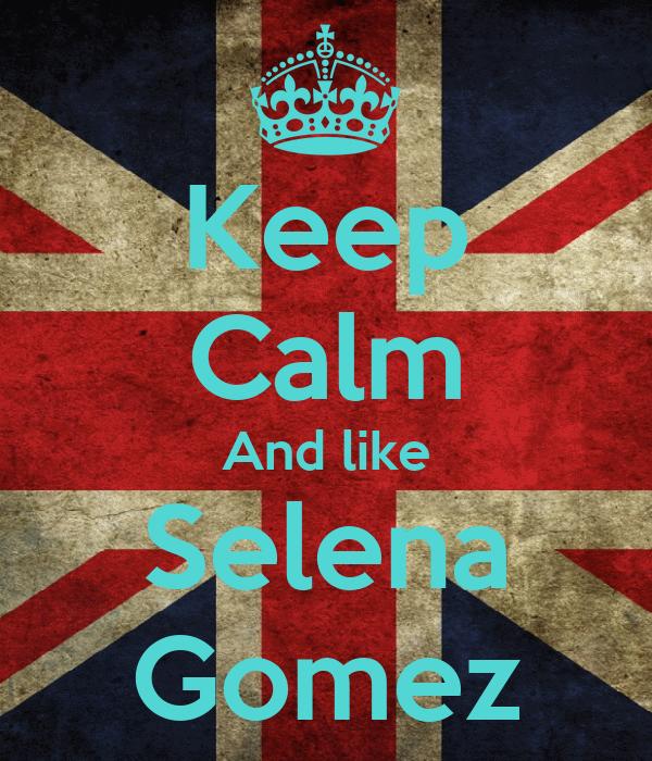 Keep Calm And like Selena Gomez