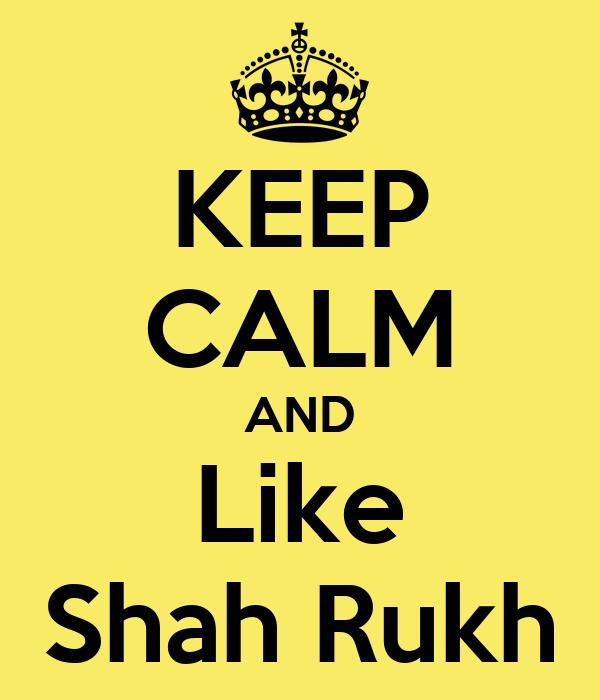 KEEP CALM AND Like Shah Rukh