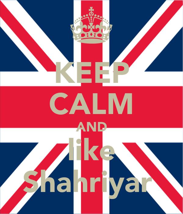 KEEP CALM AND like Shahriyar