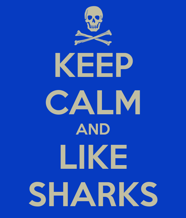 KEEP CALM AND LIKE SHARKS