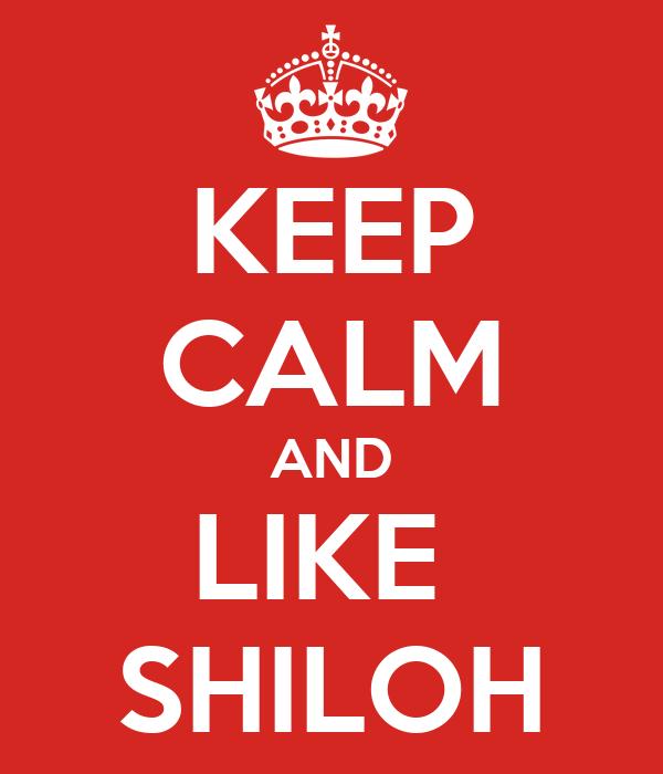 KEEP CALM AND LIKE  SHILOH