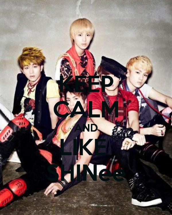 KEEP CALM AND LIKE  SHINee